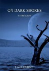 On Dark Shores: The Lady - J.A. Clement