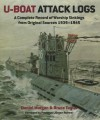 U-Boat Attack Logs: A Complete Record of Warship Sinkings from Original Sources 1939-1945 - Dan Morgan, Bruce Taylor