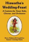 Hiawatha's Wedding-Feast: A Cantata for Tenor Solo, Chorus, and Orchestra - Henry Wadsworth Longfellow, Samuel Coleridge-Taylor