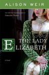The Lady Elizabeth - Alison Weir