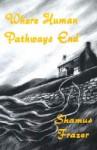 Where Human Pathways End - Shamus Frazer, Richard Dalby