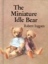 The Miniature Idle Bear - Robert Ingpen