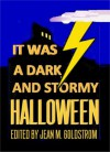 It Was A Dark And Stormy Halloween - Jean Goldstrom, Michael H. Hanson, Deb Cawley, K.C. Shaw, Cindy D. Witherspoon, Clarise Samuels, Darlene A. Henderson, Russell Bittner, Jamie Lackey, Jim Meirose, L.B. Goddard, Janett L. Grady, Chuck Goldstrom, Steven Ford, Robert Essig, S.A. Monkress, Tom Sheehan, David