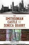 The Smithsonian Castle and the Seneca Quarry - Garrett Peck, Richard Stamm