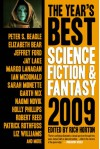 The Year's Best Science Fiction & Fantasy, 2009 Edition - Garth Nix, Christopher Golden, Holly Phillips, Charles Anders, Ian McDonald, James Alan Gardner, Liz Williams, Sarah Monette, Margo Lanagan, Elizabeth Bear, Robert Reed, Jay Lake, Daryl Gregory, James L. Cambias, Paul Cornell, James Maxey, Peter S. Beagle, Eugene Mirabell