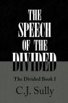 The Speech of the Divided - C.J. Sully