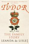 Tudor: The Family Story - Leanda de Lisle