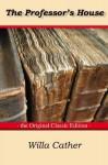 The Professor's House - The Original Classic Edition - Willa Cather