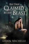 Claimed by the Beast - Part Three - Dawn Michelle