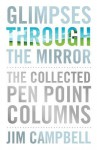 Glimpses Through the Mirror: The Collected Pen Point Columns - Jim Campbell