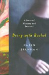 Being with Rachel: A Personal Story of Memory and Survival - Karen Brennan