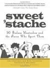 Sweet 'Stache: 50 Badass Mustaches and the Faces Who Sport Them - Jon Chattman, John Oates, Rich Tarantino, Brett Underhill