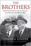 The Brothers: John Foster Dulles, Allen Dulles, and Their Secret World War (Audio) - Stephen Kinzer