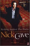 Kicking Against The Pricks: An Armchair Guide to Nick Cave - Amy Hanson