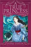 A True Princess - Diane Zahler