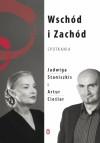 Wschód i Zachód. Spotkania - Jadwiga Staniszkis, Artur Cieślar