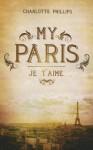 My Paris: Je T'Aime - Charlotte Phillips