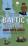 To The Baltic With Bob - Griff Rhys Jones