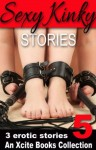 Sexy Kinky Stories - Volume Five - an Xcite Books Collection - Sommer Marsden, Penelope Friday, Ruth Marie De La Flambeau