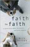 Faith to Faith: A Conversation about Christianity and World Religions - Dan Scott