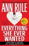 Everything She Ever Wanted: A True Story of Obsessive Love, Murder, and Betrayal - Ann Rule