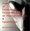 Proof of Extreme UFO Encounters Based on Physical Evidence & Eyewitnesses - Chet Dembeck