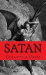 Satan: A Biography of the Judeo-Christian Prince of Darkness - Golgotha Press