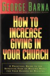How to Increase Giving In Your Church: A Practical Guide To The Sensitive Task of Raising Money for Your Church or Ministry - George Barna