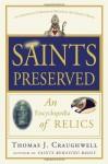 Saints Preserved: An Encyclopedia of Relics - Thomas J. Craughwell