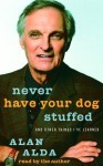 Never Have Your Dog Stuffed, Warren Beatty, My Life So Far, Dean and Me, Cary Grant, and John - Alan Alda, Marc Eliot, Suzanne Finstad, Jane Fonda, Jerry Lewis