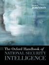 The Oxford Handbook of National Security Intelligence (Oxford Handbooks) - Loch K. Johnson