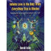 Infinite Love is the Only Truth: Everything Else is Illusion - David Icke