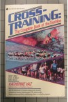 Cross-Training: The Complete Book of the Triathlon - Katherine Vaz