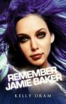 Remember Jamie Baker - Kelly Oram