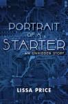 Portrait of a Starter: An Unhidden Story - Lissa Price
