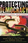 Protecting Democracy: International Responses - Madeleine Albright, Morton H. Halperin, Mirna Galic