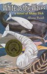 White as the Waves: A Novel of Moby Dick - Alison Baird