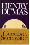 Goodbye Sweetwater: New & Selected Stories - Henry Dumas, Eugene B. Redmond