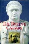 The Twelve Caesars - Michael Grant