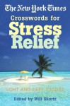 The New York Times Crosswords for Stress Relief: Light and Easy Puzzles - The New York Times, Will Shortz, The New York Times