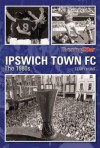 Ipswich Town FC: The 1980s. Terry Hunt, Evening Star, East Anglian Daily Times - Terry Hunt