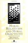 Moral Relativism and Moral Objectivity - Gilbert Harman