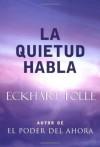 La Quietud Habla (Spanish Edition) - Eckhart Tolle