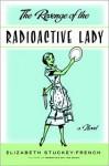 The Revenge of the Radioactive Lady - Elizabeth Stuckey-French