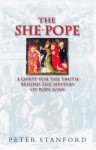 The She-Pope: a Quest for the Truth Behind the Mystery of Pope Joan - Peter Stanford