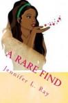 A Rare Find: A Romantic Drama - Jennifer Ray
