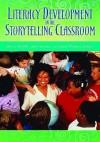 Literacy Development In The Storytelling Classroom - Sherry Norfolk, Diane Williams, Jane Stenson