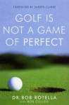Golf Is Not A Game Of Perfect - Robert J. Rotella