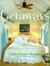 Getaways: Carefree Retreats for All Seasons - Chris Casson Madden