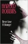 Never Love A Stranger - Harold Robbins